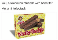 "Friends, Friends With Benefits, and Black Twitter: You, a simpleton: ""friends with benefits""  Me, an intellectual:  Litt  Budd 👇 Tag your nutty buddy 👇 😂😂😂😂 lackofbillz 💵💯"