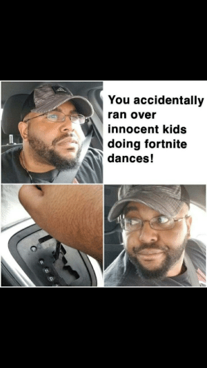 Kids, You, and Ran: You accidentally  ran over  innocent kids  doing fortnite  dances! I would do the same