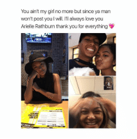 Love, Thank You, and Girl: You ain't my girl no more but since ya man  won't post you I will. 'll always love you  Arielle Rathburn thank you for everything  8C6  STINOS  IND  IONSL A MANNNNNNN