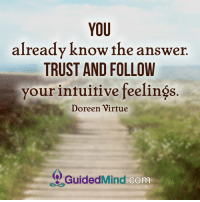 Memes, Intuition, and 🤖: YOU  already know the answer.  TRUST AND FOLLOW  your intuitive feelings  Doreen Virtue  Guided Mind  COm <3 Guided Mind  .