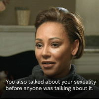 """Memes, Relationships, and Girl: You also talked about your sexuality  before anyone was talking about it. """"Speaking about it [sexuality] - it's so normal for me.""""  Spice Girl Mel B talks about being one of the first celebrities to speak openly about having relationships with both men and women, saying you have to be able to """"connect with people"""" about these things."""
