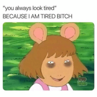 "Bitch, Fucking, and Funny: ""you always look tired""  BECAUSE I AM TIRED BITCH I need more fucking Iron."