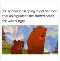 Food, Hungry, and Memes: You and your girl going to get her food  after an argument she started cause  she was hungry  singing supper No 🍪🍩🍔🌮🌭=😡 🍟🍔🌮🌭🍕=😃