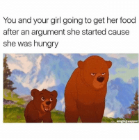 Food, Hungry, and Memes: You and your girl going to get her food  after an argument she started cause  she was hungry  singing supper Double tap😂😂 Follow @not for more😍✨🤘🏻