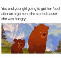 Food, Hungry, and Memes: You and your girl going to get her food  after an argument she started cause  she was hungry  singing supper Typical