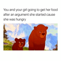 Food, Fucking, and Hungry: You and your girl going to get her food  after an argument she started cause  she was hungry They are so fucking annoying.