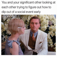 Memes, Help, and How To: You and your significant other looking at  each other trying to figure out how to  dip out of a social event early Help 👀 goodgirlwithbadthoughts 💅🏼
