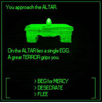 Reddit, Mercy, and Single: You approach the ALTAR.  On the ALTAR lies a single EGG  A great TERROR grips you.  >BEG for MERCY  > DESECRATE  > FLEE [Src]