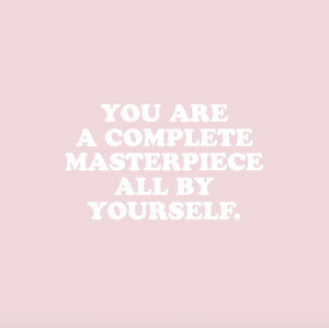 All, You, and Masterpiece: YOU ARE  A COMPLETE  MASTERPIECE  ALL BY  YOURSELF
