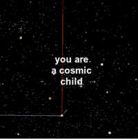 "You, Child, and Cosmic: you are .  a cosmic  .-  "". . child"