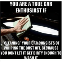 """yup werd foreals lowmile impalass causeyeah: YOU ARE A TRUE CAR  ENTHUSIAST IF  CLEANING"""" YOUR CAR-CONSISTS OF  WHIPING THE DUST OFF, BECUAUSE  YOU DONT LET IT GET DIRTY ENOUGH TO yup werd foreals lowmile impalass causeyeah"""