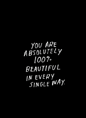 Beautiful, Single, and You: YOU ARE  ABSOLUTELY  1007.  BEAUTIFUL  IN EVERY  SINGLE WAY