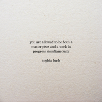 Work, Bush, and Sophia Bush: you are allowed to be both a  masterpiece and a work in  progress simultaneously  sophia bush