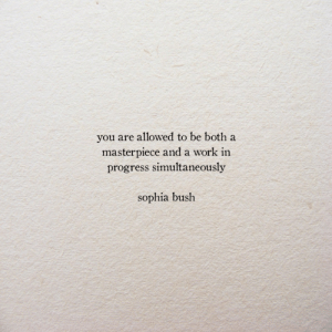 bush: you are allowed to be both a  masterpiece and a work in  progress simultaneously  sophia bush