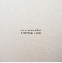 You, Example, and  Things: you are an example of  better things to come