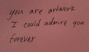 Forever, You, and Admire: you are artwork  I could admire you  Forever