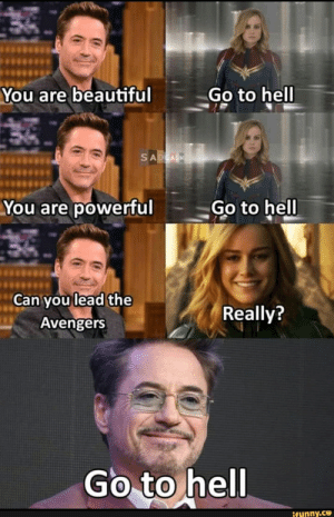 Tap to see the meme: You are beautiful  Go to hell  SADCASM  You are powerful  Go to hell  Can you lead the  Avengers  Really?  Go to hell  ifunny.co Tap to see the meme