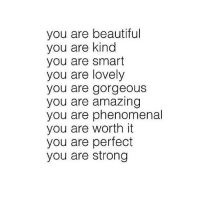 You are responsible for your own self esteem, nobody else, you are amazing. Be happy with you ❤ chakabars: you are beautiful  you are kind  you are smart  you are lovely  you are gorgeous  you are amazing  you are phenomenal  you are worth it  you are perfect  you are strong You are responsible for your own self esteem, nobody else, you are amazing. Be happy with you ❤ chakabars