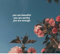 Beautiful, You, and Enough: you are beautiful  you are worthy  you are enough.