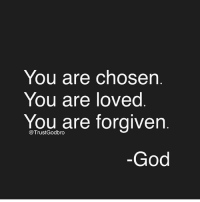 You Are Forgiven: You are chosen  You are loved  You are forgiven  @Trust Godbro  God