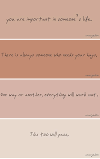 Life, Work, and Another: you are important in someone s life,  anargedon   There is always someone who needs your hugs.  anar gedon   one way or another, everything will work out  a mare dom   This too will pass,  anaryedon Remember this. Always. https://t.co/abeerw1CCn