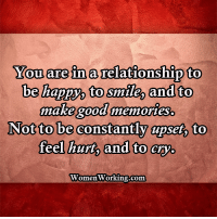 Re Good: You are in a relationship to  be hapyy to smileg andto  ma Re:good% memories  Not to be constantlv apset, to  feel hurty and to cry  Women Working.com