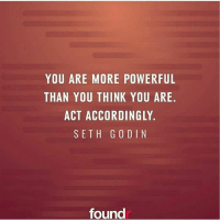 Act accordingly. 👍 Love this by @sethgodin: YOU ARE MORE POWERFUL  THAN YOU THINK YOU ARE  ACT ACCORDINGLY.  SETH G O DIN  found Act accordingly. 👍 Love this by @sethgodin