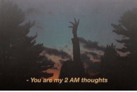 You,  Thoughts, and  My 2: You are my 2 AM thoughts