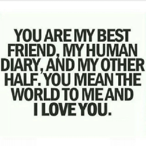 https://iglovequotes.net/: YOU ARE MY BEST  FRIEND, MY HUMAN  DIARY, AND MY OTHER  HALF.YOU MEAN THE  WORLD TO MEAND  I LOVE YOU. https://iglovequotes.net/