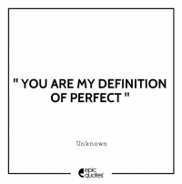"Love, Definition, and Quotes: "" YOU ARE MY DEFINITION  OF PERFECT  Unknown  epic  quotes #2022 #Love Suggested by Krishna S  from  Dubai, UAE Tag the perfect one you found..!!"