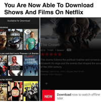 """Repost @buzzfeednews: """" Netflix bingers, unite: Starting today you can download shows and movies for offline viewing, most places in the world."""" 👌 WSHH: You Are Now Able To Download  Shows And Films On Netflix  Available for Download  rammes  COS Stephen Fry  AMERICA  The Crown  2016 TV MA 1 Season HD  e you watched Louis Theroux: LA Stories  AU DR LE This drama follows the political rivalries and romance  & DAI  STY  Elizabeth II's reign and the events that shaped the seco  of the 20th century  Interview with  a Serial Killer  Starring: Claire Foy John Lithgow, Matt Smith  Creator: Peter Morgan  ks for SCOTT  FLIX  BROOKLYN  COCHE  SOUR  Download now to watch offline  GRAPES  NEW  CHE  later  ERS Repost @buzzfeednews: """" Netflix bingers, unite: Starting today you can download shows and movies for offline viewing, most places in the world."""" 👌 WSHH"""