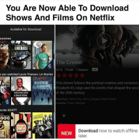 That's like saving a bunch of food that you don't want for later: You Are Now Able To Download  Shows And Films on Netflix  Available for Download  rammes  COS AMERICA  The Crown  2016 TVMA 1 Season  e you watched Louis Theroux: LA Stories  This drama follows the political rivalries and romance  AUD RI  & DAI  Elizabeth II's reign and the events that shaped the seco  of the 20th century.  Interview with  a Serial Killer  Starring: Claire Foy, John Lithgow, Matt Smith  Creator: Peter Morgan  ks for SCOTT  LIX  BROOKLYN  CHE  SOUR  Download now to watch offline  NEW  GRAPCS  later.  ERS That's like saving a bunch of food that you don't want for later