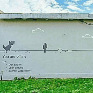 Reality, Offline, and You: You are offline  Try:  Don't panic  Look around  e)  . Interact with reality Or just press the spacebar