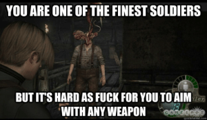 resident evil 4 logic memes | quickmeme: YOU ARE ONE OF THE FINEST SOLDIERS  BUT IT'S HARD AS FUCK FOR YOU TO AIM  WITH ANY WEAPON  le  CAVESRT  quickmeme.com resident evil 4 logic memes | quickmeme