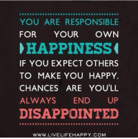 Enjoy a browse around our InspirationalJewelryShop.com: YOU ARE RESPONSIBLE  FOR YOUR OWN  HAPPINESS  IF YOU EXPECT OTHERS  TO MAKE YOU HAPPY.  CHANCES ARE YOU'LL  ALWAYS  END  UP  DISAPPOINTED  WWW LIVELIFE HAPPY COM Enjoy a browse around our InspirationalJewelryShop.com