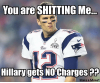 Politics, football, AND memes? What more can you want?: You are SHITTING Me.  Hillary gets NO Charges  Make a Meme Politics, football, AND memes? What more can you want?