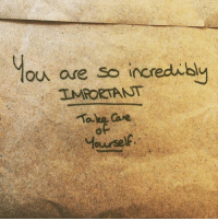 Incredibly: you are so incredibly  IMPORTANT  yourself