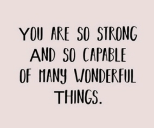 So Strong: YOU ARE SO STRONG  AND SO CAPABLE  OF MANY VONDERFUL  THINGS