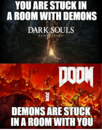 "Shit, Dark Souls, and Doom: YOU ARE STUCK IN  A ROOM WITH DEMONS  DARK SOULS  REMASTERED  DEMONS ARE STUCK""  INA ROOM WITH YOU Demon:Oh shit its the doom guy"