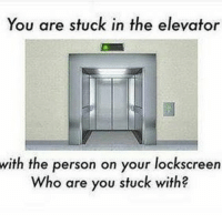 My pornhub logo😭: You are stuck in the elevator  with the person on your lockscreen  Who are you stuck with My pornhub logo😭