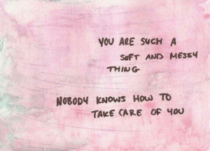 nobody knows: YOU ARE SUCH A  SoFT AND MESS4  THING  NOBODY KNOWS How To  TAKE CARE OF Чои