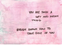 //Porter: YOU ARE SWCH A  SOFT AND MES54  THING  NOBODY KNOws How TO  TAKE CARE OF YOU //Porter