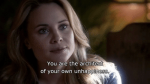 Own, You, and Your Own: You are the architect  of your own unhappiness.