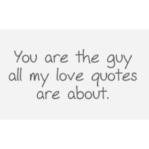 https://iglovequotes.net/: You are the guy  all my love quotes  are about. https://iglovequotes.net/