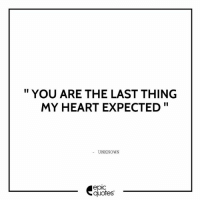 Android, Love, and Heart: YOU ARE THE LAST THING  MY HEART EXPECTED  UNKNOWN  epIC  quotes T #1368  #Love Suggested by Pankhuri  Download our Android App : http://bit.ly/1NXVrLL Download our iOS App https://appsto.re/in/luPOcb.i