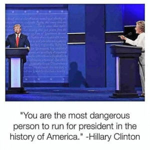 "She tried to warn us...: ""You are the most dangerous  person to run for president in the  history of America."" -Hillary Clinton She tried to warn us..."