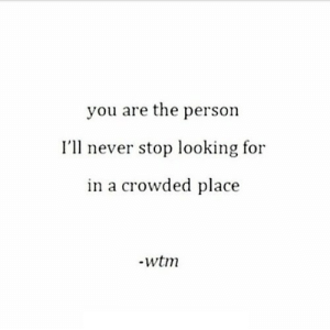 Never, Net, and Looking: you are the person  I'll never stop looking for  in a crowded place https://iglovequotes.net/