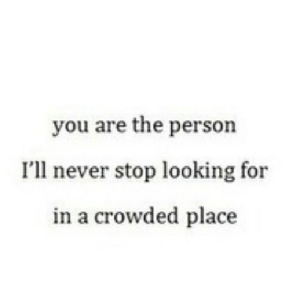 https://iglovequotes.net/: you are the person  I'll never stop looking for  in a crowded place https://iglovequotes.net/