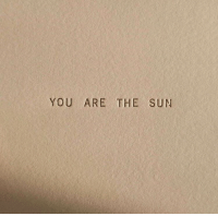 Sun, The Sun, and You: YOU ARE THE SUN