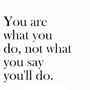 https://iglovequotes.net/: You are  what you  do, not what  you say  you'll do https://iglovequotes.net/